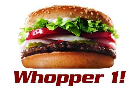 Whopper 1!